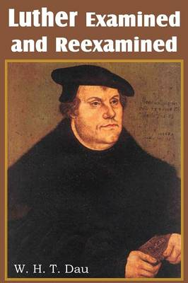 Luther Examined and Reexamined; A Review of Catholic Criticism and a Plea for Revaluation (Paperback)