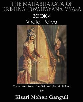 The Mahabharata of Krishna-Dwaipayana Vyasa Book 4 Virata Parva (Paperback)