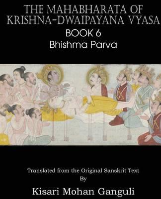 The Mahabharata of Krishna-Dwaipayana Vyasa Book 6 Bhishma Parva (Paperback)