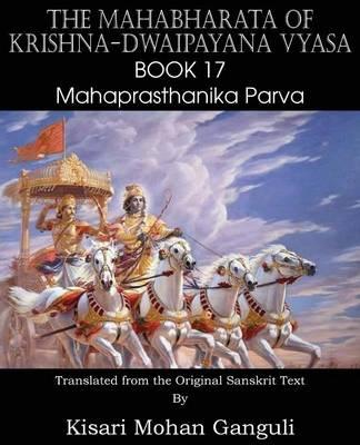 The Mahabharata of Krishna-Dwaipayana Vyasa Book 17 Mahaprasthanika Parva (Paperback)
