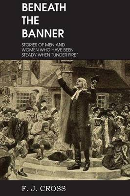 Beneath the Banner, Stories of Men and Women Who Have Been Steady When Under Fire (Paperback)