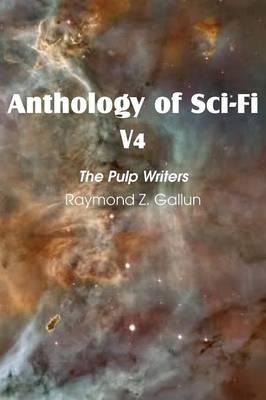 Anthology of Sci-Fi V4, the Pulp Writers - Raymond Z. Gallun (Paperback)