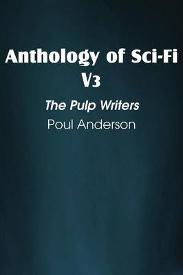 Anthology of Sci-Fi V3, the Pulp Writers - Poul Anderson (Paperback)