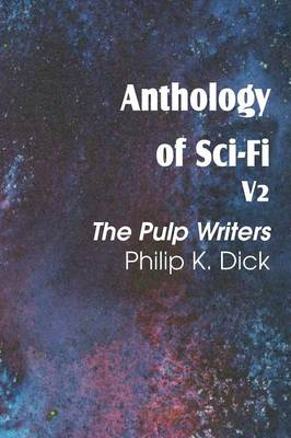 Anthology of Sci-Fi V2, the Pulp Writers - Philip K. Dick (Paperback)