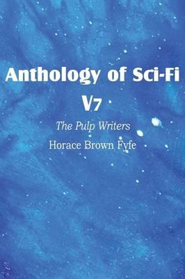 Anthology of Sci-Fi V7, the Pulp Writers - Horace Brown Fyfe (Paperback)