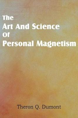 Art and Science of Personal Magnetism (Paperback)