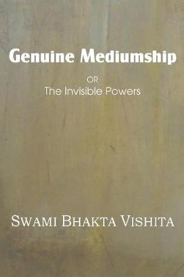 Genuine Mediumship or the Invisible Powers (Paperback)