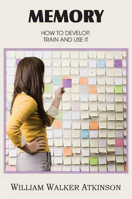 Memory, How to Develop, Train and Use It (Paperback)
