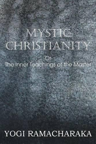 Mystic Christianity, or the Inner Teachings of the Master (Paperback)