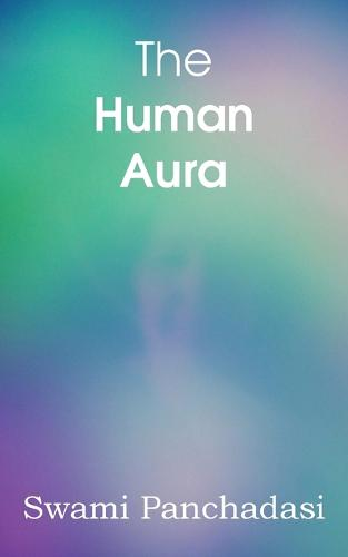 The Human Aura, Astral Colors and Thought Forms (Paperback)