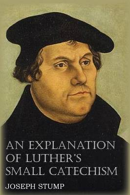 An Explanation of Luther's Small Catechism with the Small Catechism (Paperback)