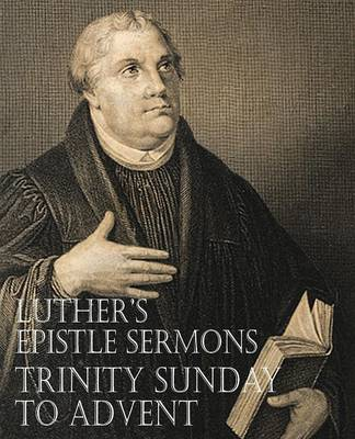 Luther's Epistle Sermons Vol. III - Trinity Sunday to Advent (Paperback)