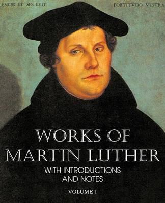 Works of Martin Luther Vol I (Paperback)