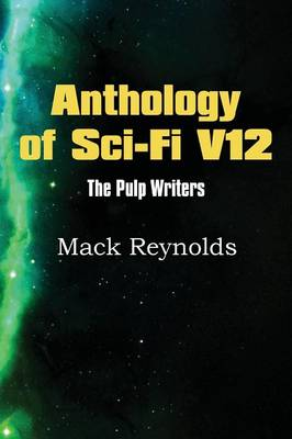 Anthology of Sci-Fi V12, the Pulp Writers - Mack Renolds (Paperback)