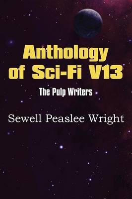 Anthology of Sci-Fi V13, the Pulp Writers - Sewell Peaslee Wright (Paperback)