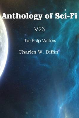 Anthology of Sci-Fi V23, the Pulp Writers - Charles W. Diffin (Paperback)
