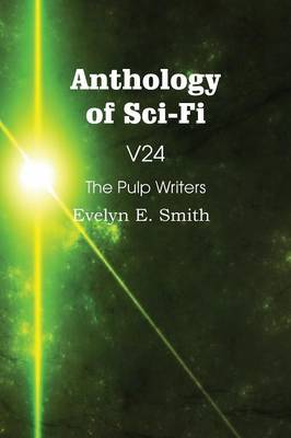 Anthology of Sci-Fi V24, the Pulp Writers - Evelyn E. Smith (Paperback)