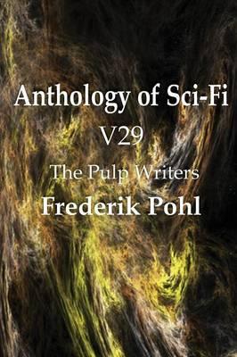 Anthology of Sci-Fi V29, the Pulp Writers - Frederik Pohl (Paperback)
