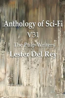 Anthology of Sci-Fi V31, the Pulp Writers - Lester del Rey (Paperback)