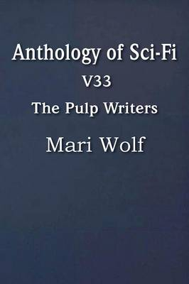 Anthology of Sci-Fi V33, the Pulp Writers - Mari Wolf (Paperback)