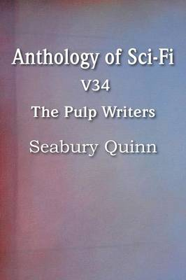 Anthology of Sci-Fi V34, the Pulp Writers - Seabury Quinn (Paperback)