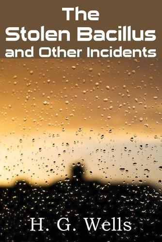 The Stolen Bacillus and Other Incidents (Paperback)
