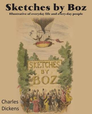 Sketches by Boz, Illustrative of Everydayllife and Every-Day People (Paperback)