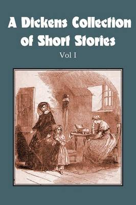 A Dickens Collection of Short Stories Vol I (Paperback)
