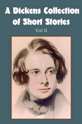 A Dickens Collection of Short Stories Vol II (Paperback)