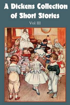 A Dickens Collection of Short Stories Vol III (Paperback)