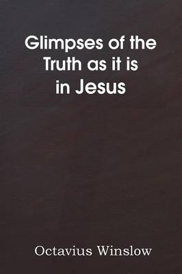 Glimpses of the Truth as It Is in Jesus (Paperback)