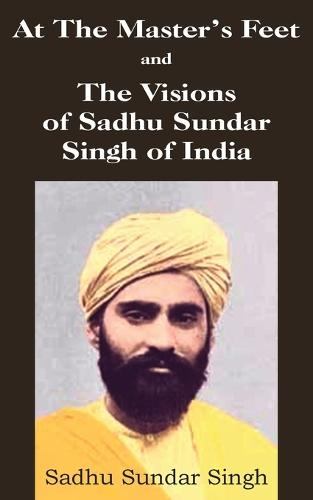 At the Master's Feet and the Visions of Sadhu Sundar Singh of India (Paperback)