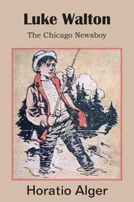 Luke Walton, the Chicago Newsboy (Paperback)