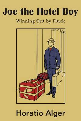 Joe the Hotel Boy; Or, Winning Out by Pluck (Paperback)