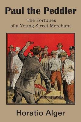 Paul the Peddler, the Fortunes of a Young Street Merchant (Paperback)