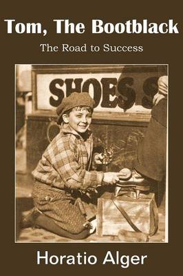 Tom, the Bootblack, the Road to Success (Paperback)