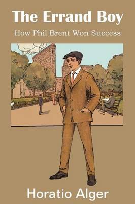 The Errand Boy, How Phil Brent Won Success (Paperback)