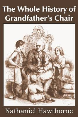 The Whole History of Grandfather's Chair, True Stories from New England History (Paperback)