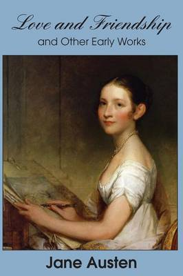 Love and Friendship and Other Early Works (Paperback)