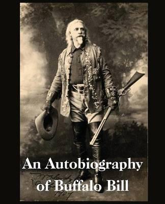 An Autobiography of Buffalo Bill (Paperback)
