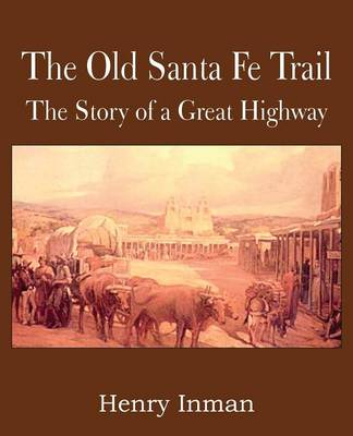 The Old Santa Fe Trail, the Story of a Great Highway (Paperback)