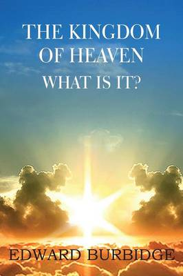 The Kingdom of Heaven; What Is It? (Paperback)