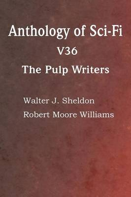 Anthology of Sci-Fi V36, the Pulp Writers (Paperback)