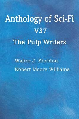 Anthology of Sci-Fi V37, the Pulp Writers (Paperback)