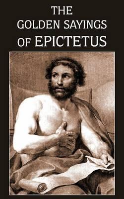 The Golden Sayings of Epictetus (Paperback)
