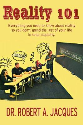 Reality 101: Everything You Need to Know about Reality So You Don't Spend the Rest of Your Life in Total Stupidity (Paperback)