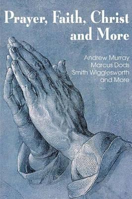 Prayer Faith Christ and More (Paperback)
