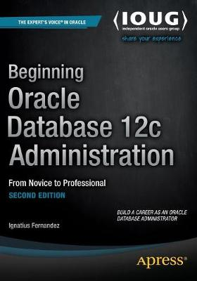 Beginning Oracle Database 12c Administration: From Novice to Professional (Paperback)
