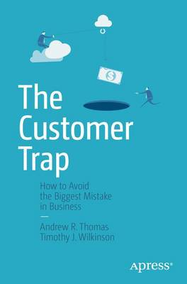 The Customer Trap: How to Avoid the Biggest Mistake in Business (Paperback)