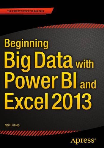Beginning Big Data with Power BI and Excel 2013: Big Data Processing and Analysis Using PowerBI in Excel 2013 (Paperback)
